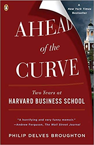 Ahead of the Curve/What they Teach you at HBS – Philip Delves Broughton